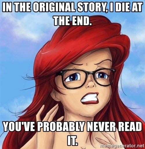 Hipster Ariel - In the original story, I die at the end. You've probably never read it.