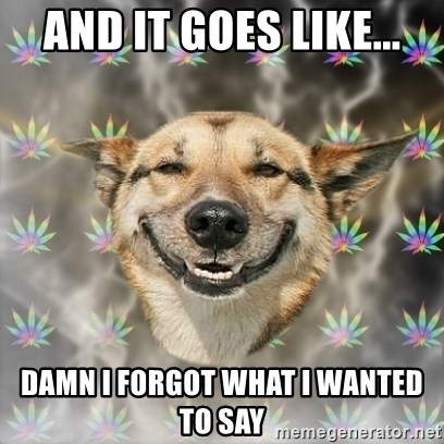 Stoner Dog - and it goes like... damn I forgot what i wanted to say