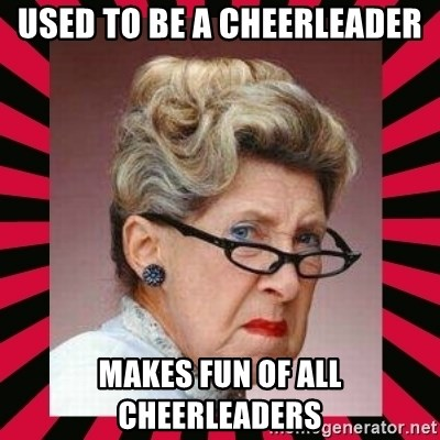 Condescending Director - used to be a cheerleader makes fun of all cheerleaders