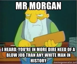 Jasper Beardly - Mr Morgan I heard, You're in more dire need of a blow job than any white man in history