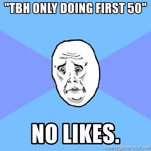 "Okay Guy - ""tbh only doing first 50"" no likes."