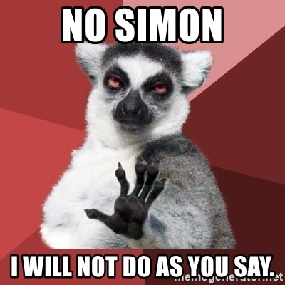 Chill Out Lemur - no simon i will not do as you say.