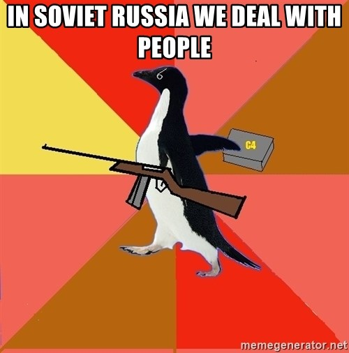 Socially Fed Up Penguin - in soviet russia we deal with people