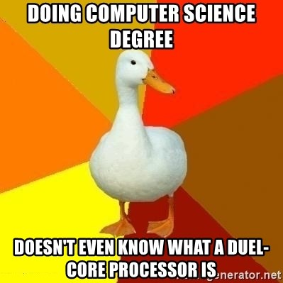 Technologically Impaired Duck - Doing computer science degree doesn't even know what a duel-core processor is