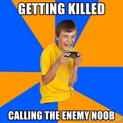 Annoying Gamer Kid - Getting killed calling the enemy noob