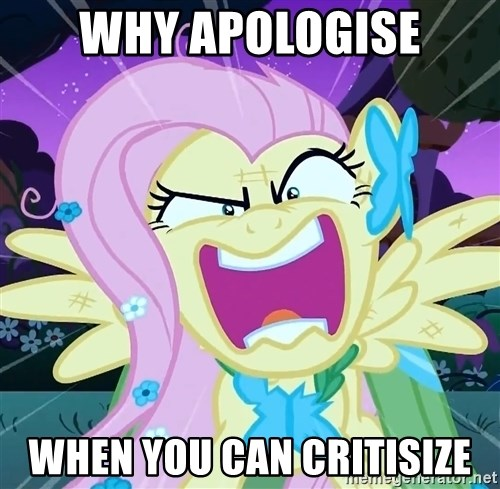 angry-fluttershy - Why Apologise When you can critisize