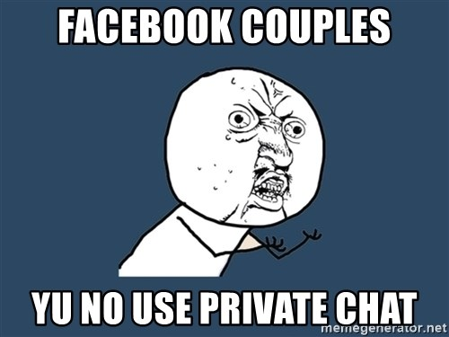 Y U No - Facebook couples yu no use private chat