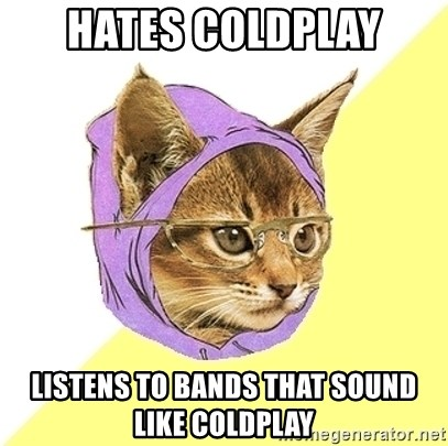 Hipster Kitty - HATES COLDPLAY LISTENS TO BANDS THAT SOUND LIKE COLDPLAY