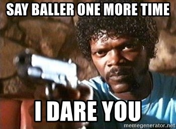 Pulp Fiction - Say Baller one more time i dare you