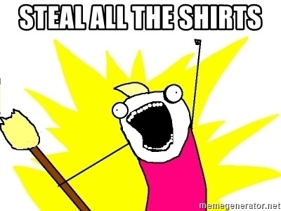 X ALL THE THINGS - steal all the shirts