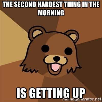Pedobear - The second hardest thing in the morning is getting up