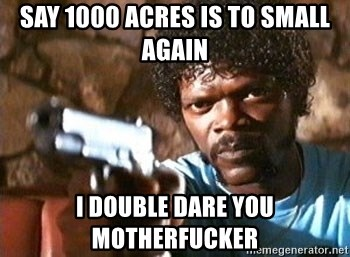 Pulp Fiction - Say 1000 acres is to small again I Double dare you Motherfucker