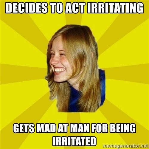 Trologirl - Decides to act irritating gets mad at man for being irritated