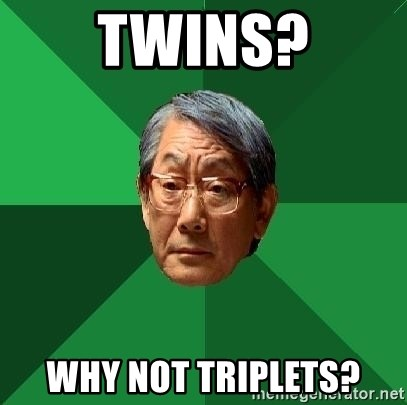 High Expectations Asian Father - twins? why not triplets?