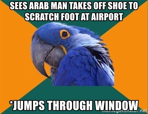 Paranoid Parrot - Sees Arab man takes off shoe to scratch foot at airport *jumps through window