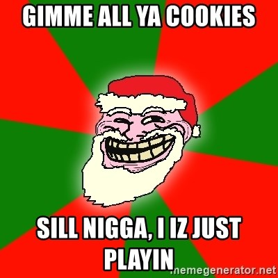 Santa Claus Troll Face - gimme all ya cookies sill nigga, i iz just playin