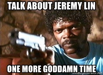Pulp Fiction - Talk about Jeremy Lin One more goddamn time