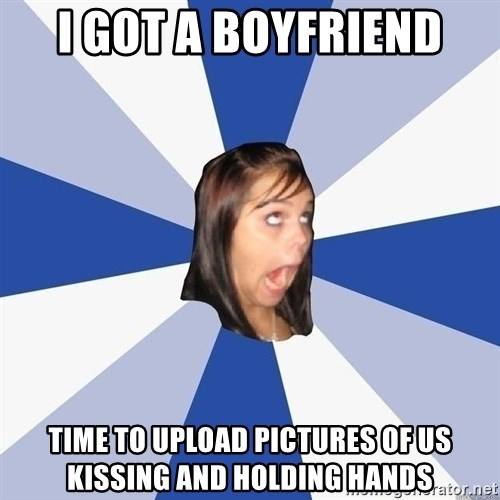 Annoying Facebook Girl - I got a boyfriend Time to upload pictures of us kissing and holding hands