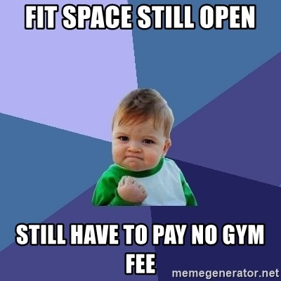 Success Kid - Fit space still open still have to pay no gym fee