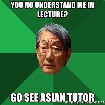 High Expectations Asian Father - you no understand me in lecture? go see asian tutor