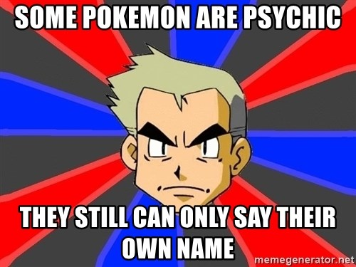 Professor Oak - some pokemon are psychic they still can only say their own name