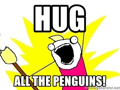 X ALL THE THINGS - hug all the penguins!