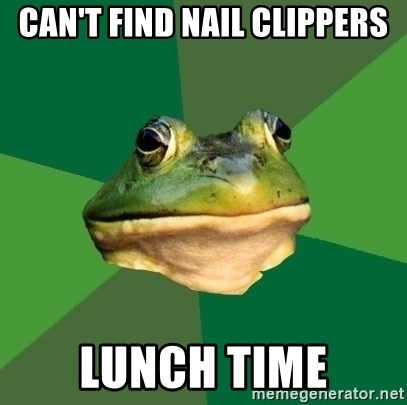 Foul Bachelor Frog - CAN'T FIND NAIL CLIPPERS LUNCH TIME