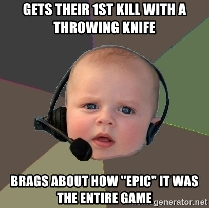 """FPS N00b - gets their 1st kill with a throwing knife brags about how """"epic"""" it was the entire game"""