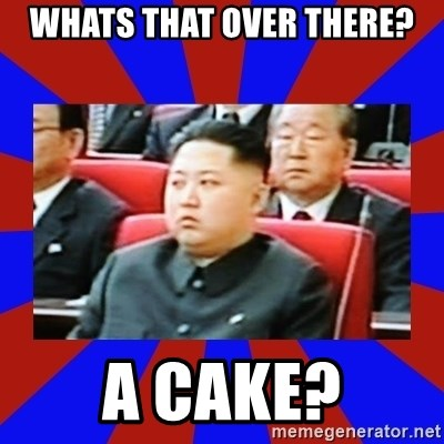 kim jong un - Whats that over there? A CAKE?