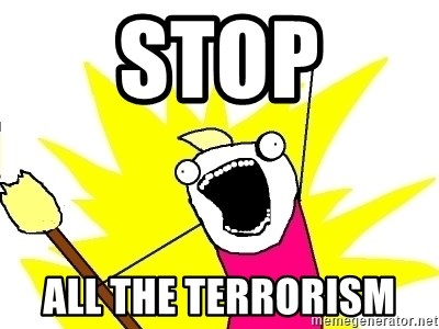 X ALL THE THINGS - STOP ALL THE TERRORISM