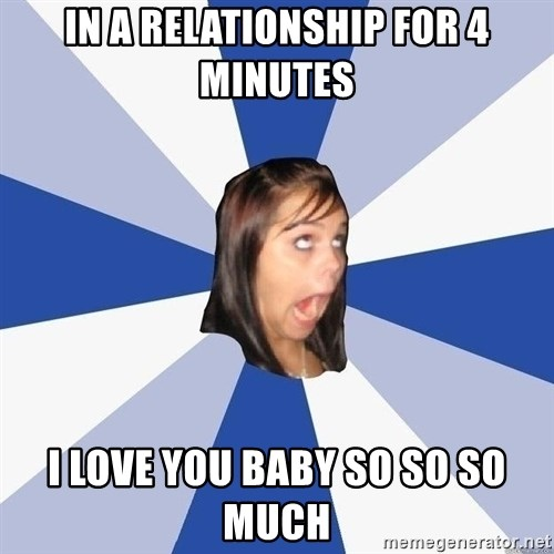 Annoying Facebook Girl - in a relationship for 4 minutes i love you baby so so so much