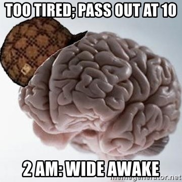Scumbag Brain - Too tired; pass out at 10 2 AM: wide awake