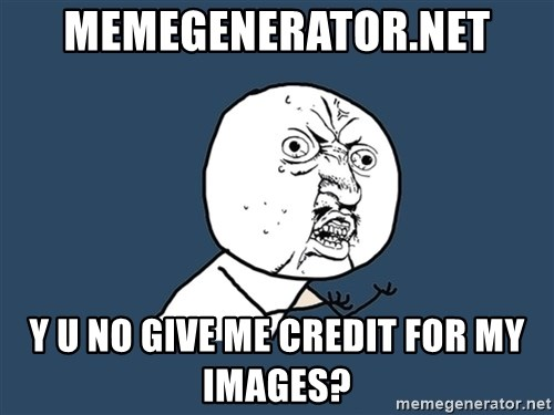 Y U No - memegenerator.net y u no give me credit for my images?
