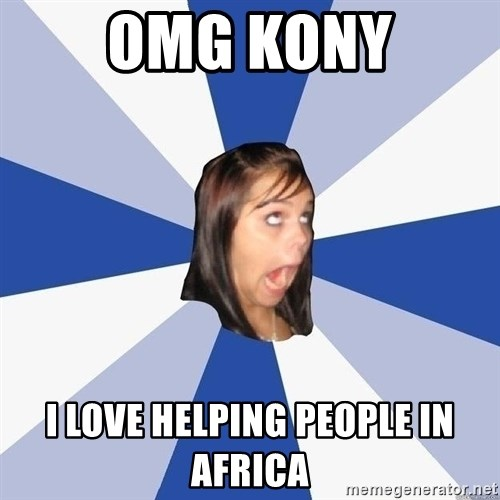 Annoying Facebook Girl - OMG KONY I love helping people in africa