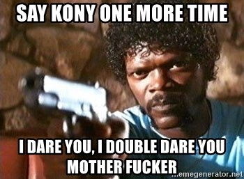 Pulp Fiction - SAY KONY ONE MORE TIME I DARE YOU, I DOUBLE DARE YOU MOTHER FUCKER