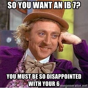 Willy Wonka - So you want an ib 7? You must be so DISAPPOINTED with your 6