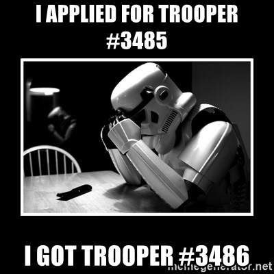 Sad Trooper - I applied for trooper #3485 I got trooper #3486