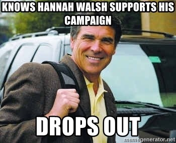 Rick Perry - Knows hannah walsh supports his campaign drops out