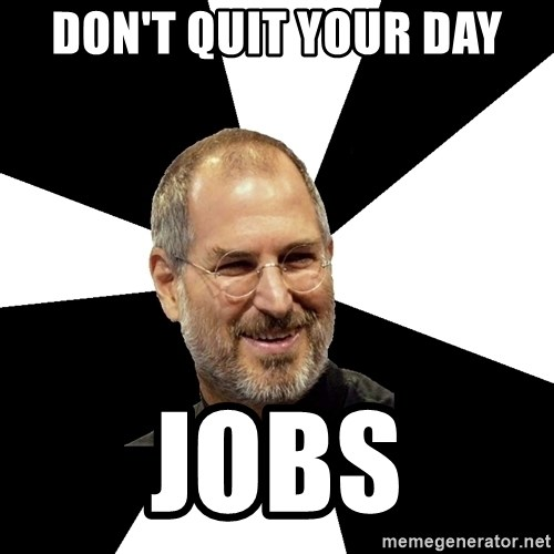 Steve Jobs Says - Don't quit your day JOBS