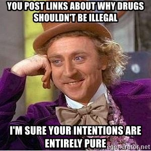 Willy Wonka - you post links about why drugs shouldn't be illegal i'm sure your intentions are entirely pure