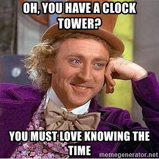 Willy Wonka - oh, you have a clock tower? You must love knowing the time