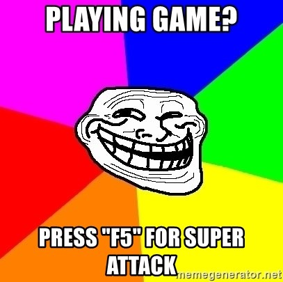 """Trollface - playing game? press """"f5"""" for super attack"""