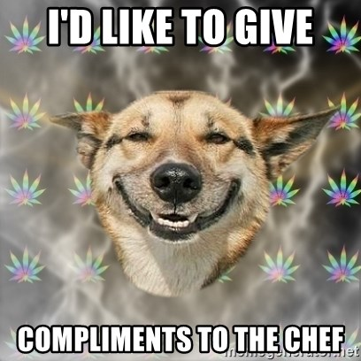 id like to give compliments to the chef i'd like to give compliments to the chef stoner dog meme generator,Compliments To The Chef Meme