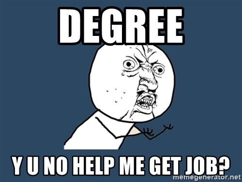 Y U No - degree y u no help me get job?