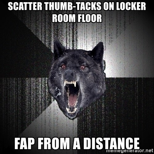 Insanity Wolf - scatter thumb-tacks on locker room floor fap from a distance