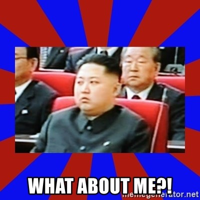 kim jong un - What about me?!