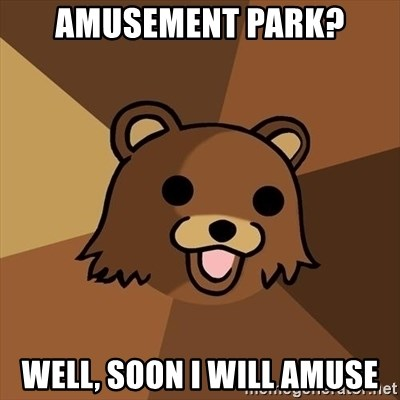 Pedobear - Amusement Park? well, soon I will amuse