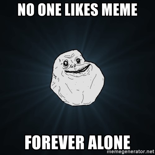 Forever Alone - no one likes meme forever alone