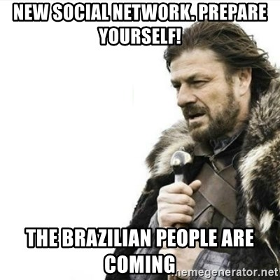 Prepare yourself - new social network. prepare yourself! the brazilian people are coming