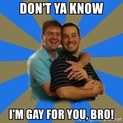 Stanimal - Don't ya Know I'm gay for you, bro!